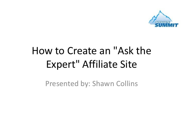 "How to Create an ""Ask the Expert"" Affiliate Site<br />Presented by: Shawn Collins<br />"