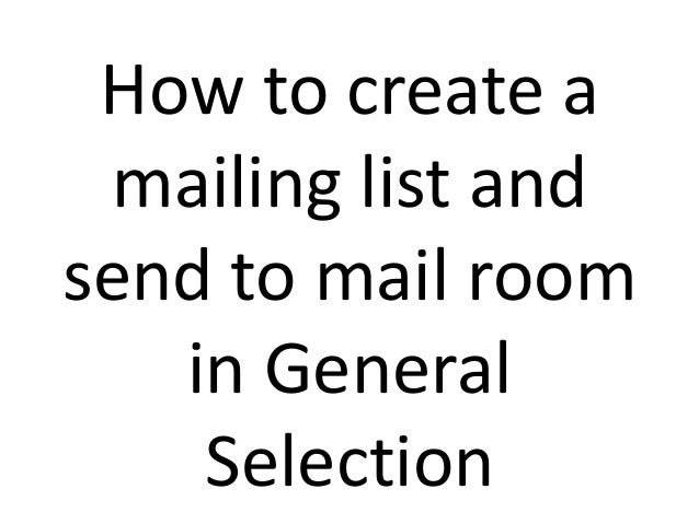 How to create a mailing list and send to mail room in General Selection