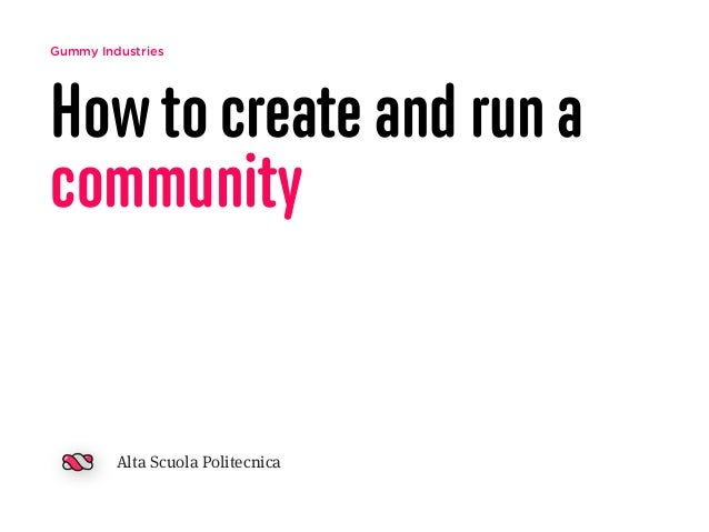 Gummy Industries How to create and run a community Alta Scuola Politecnica