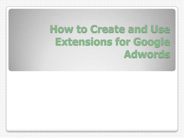 How to Create and Use Extensions for Google Adwords