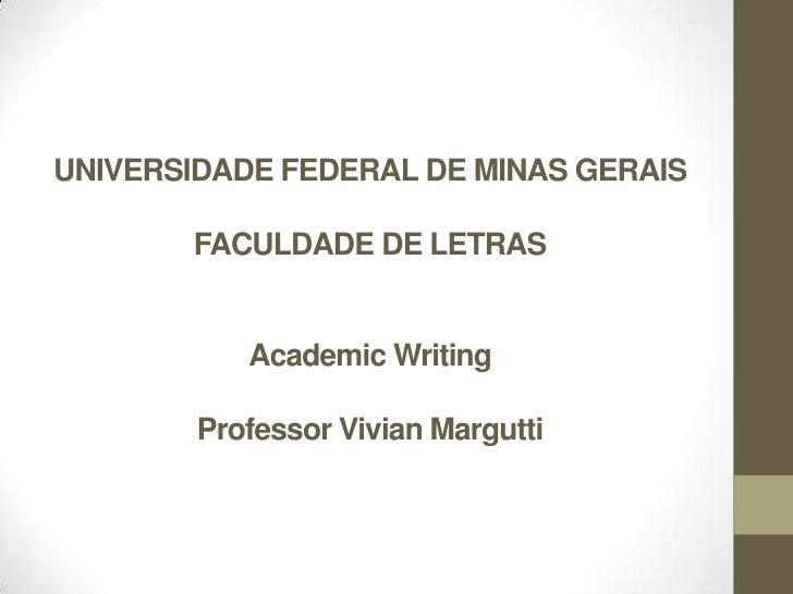 UNIVERSIDADE FEDERAL DE MINAS GERAISFACULDADE DE LETRASAcademic Writing Professor Vivian Margutti<br />