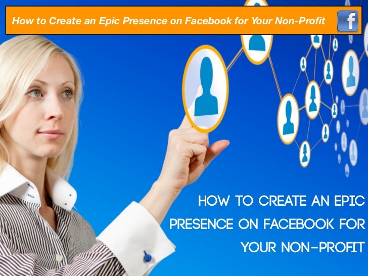 How to Create an Epic Presence on Facebook for Your Non-Profit                                    How to Create an Epic    ...