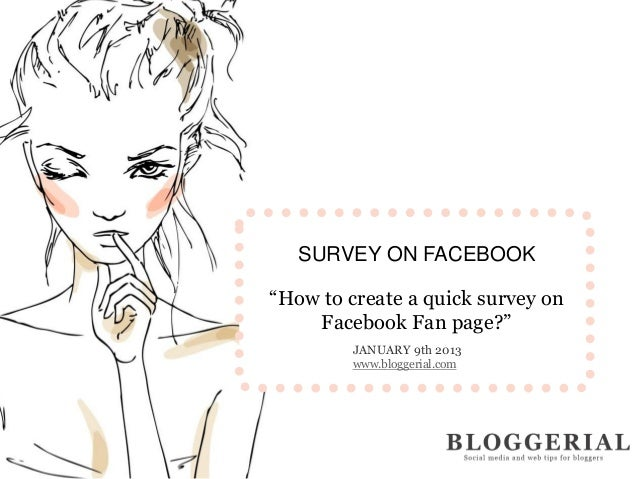 """SURVEY ON FACEBOOK""""How to create a quick survey on    Facebook Fan page?""""         JANUARY 9th 2013         www.bloggerial...."""