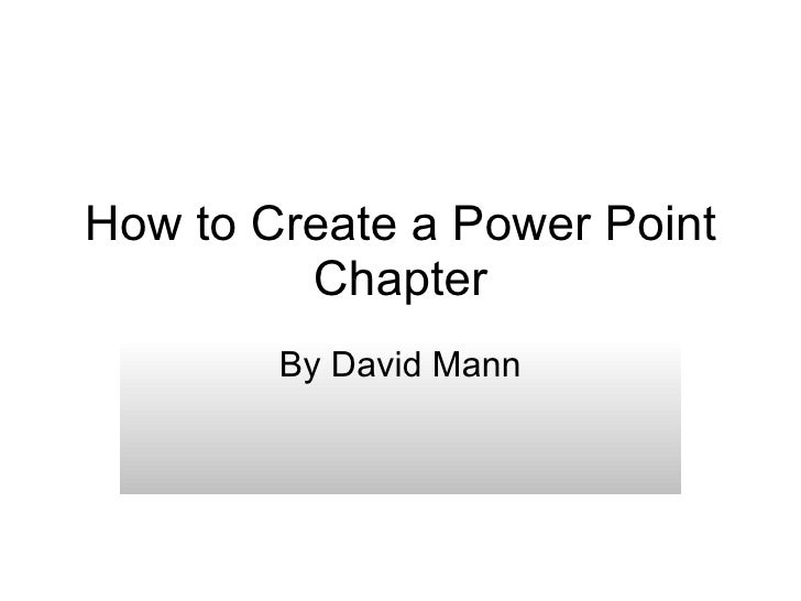 How to Create a Power Point Chapter By David Mann