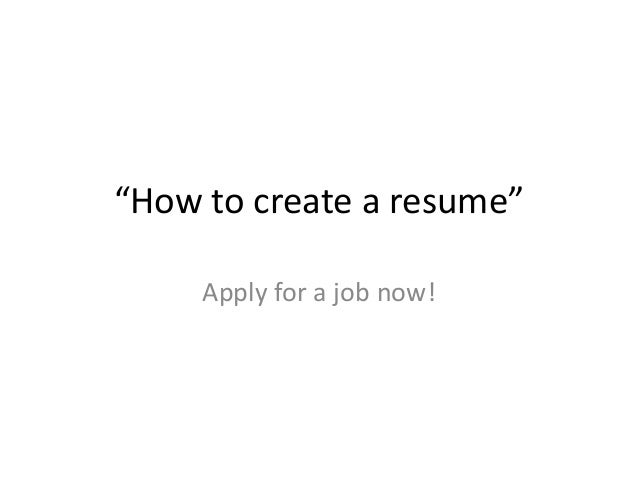 """""""How to create a resume""""Apply for a job now!"""