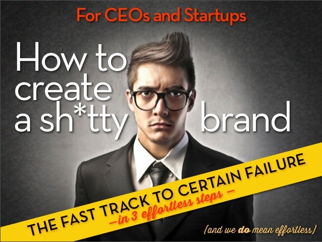 For CEOs and StartupsHow tocreatea sh*tty                        brand                                               ILU R...