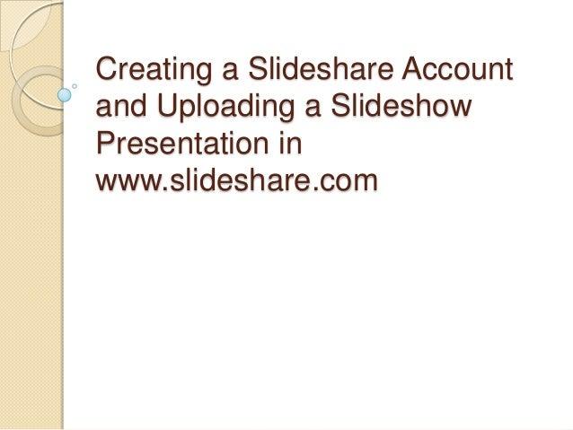 Creating a Slideshare Accountand Uploading a SlideshowPresentation inwww.slideshare.com