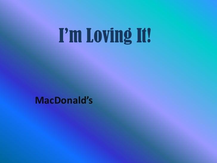 I'm Loving It!<br />MacDonald's<br />