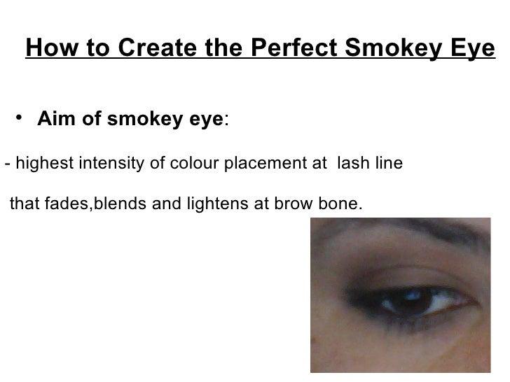 <ul><li>How to Create the Perfect Smokey Eye </li></ul><ul><ul><li>Aim of smokey eye : </li></ul></ul><ul><li>- highest in...