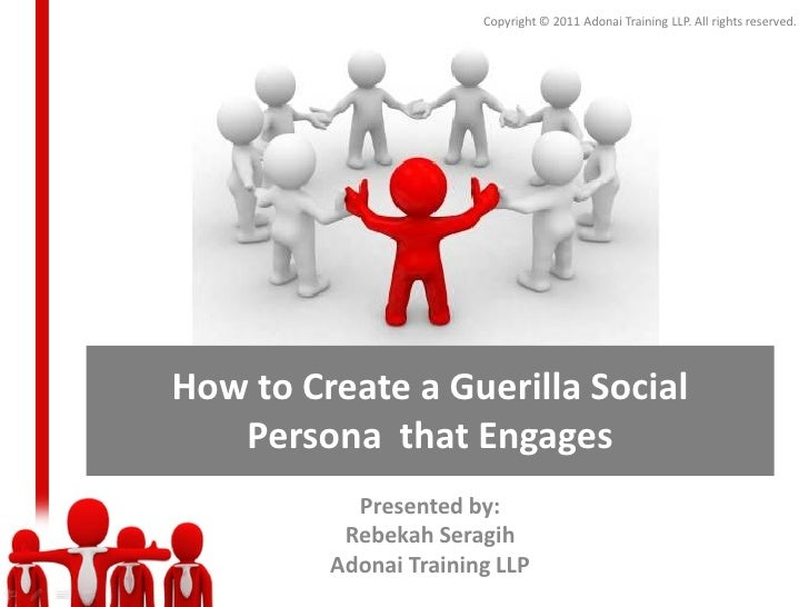 Copyright © 2011 Adonai Training LLP. All rights reserved.How to Create a Guerilla Social   Persona that Engages          ...