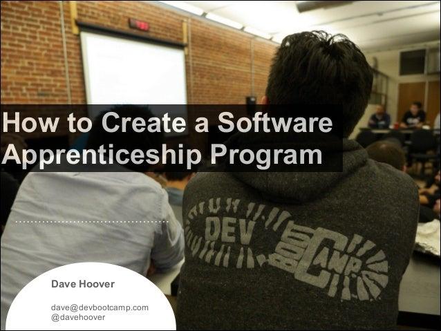 How to Create a Software Apprenticeship Program  Dave Hoover ! dave@devbootcamp.com @davehoover  !