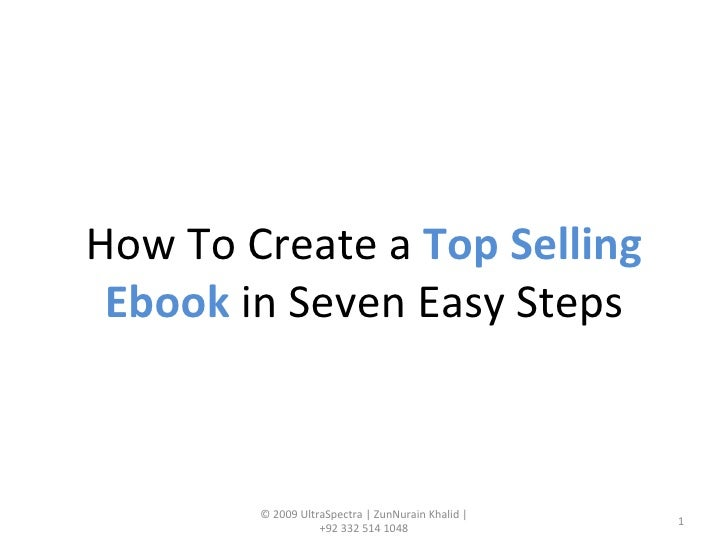 How To Create a  Top Selling Ebook  in Seven Easy Steps © 2009 UltraSpectra | ZunNurain Khalid | +92 332 514 1048