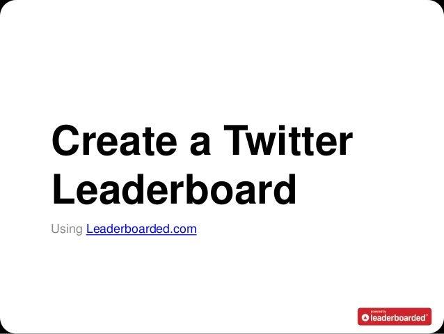 Create a TwitterLeaderboardUsing Leaderboarded.com                          1