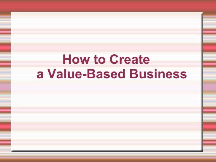 How To Create A Value Based Business