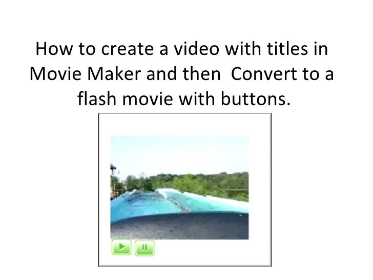 How to create a video with titles in Movie Maker and then  Convert to a  flash movie with buttons.