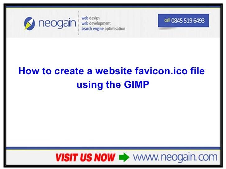 <ul><li>How to create a website favicon.ico file  </li></ul><ul><li>using the GIMP </li></ul>