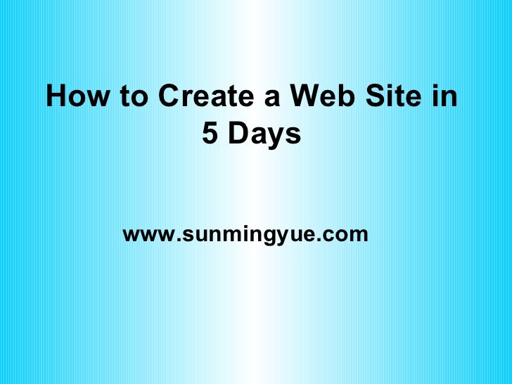 How to Create a Web Site in 5 Days www.sunmingyue.com