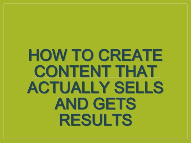 HOW TO CREATE CONTENT THAT ACTUALLY SELLS AND GETS RESULTS