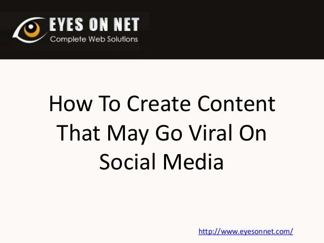 How To Create Content That May Go Viral On Social Media http://www.eyesonnet.com/