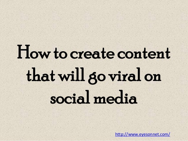 How to create content that will go viral on social media http://www.eyesonnet.com/