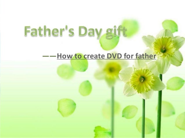 How to create dvd for father