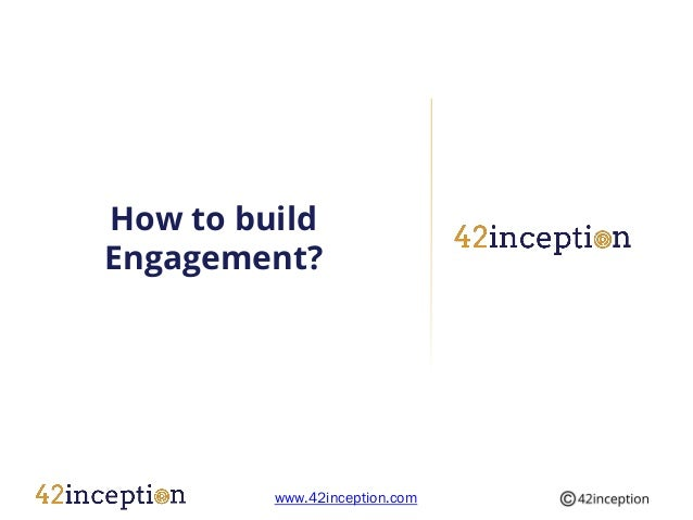 How to buildEngagement?         www.42inception.com