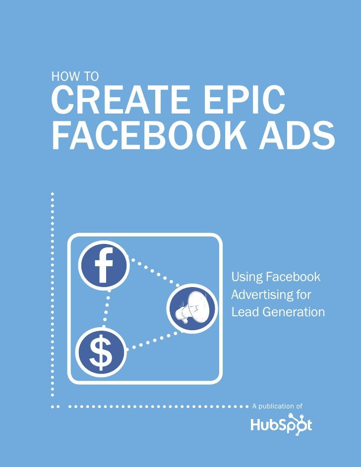 How toCREATE EPICFACEBOOK ADS         Using Facebook         Advertising for         Lead Generation    $            A pub...