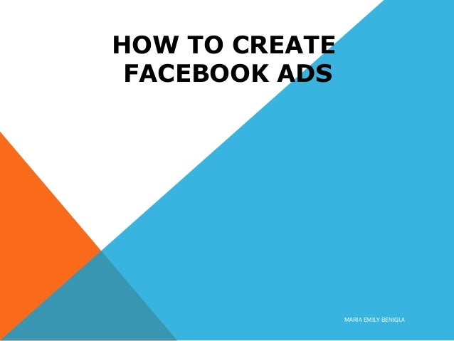 HOW TO CREATE FACEBOOK ADS MARIA EMILY BENIGLA