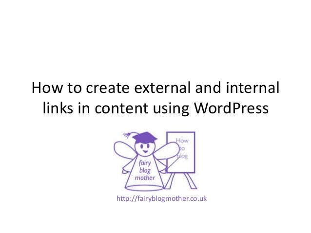 How to create external and internallinks in content using WordPresshttp://fairyblogmother.co.uk