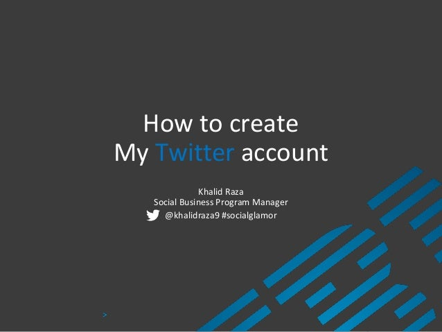 How to create My Twitter account Khalid Raza Social Business Program Manager @khalidraza9 #socialglamor