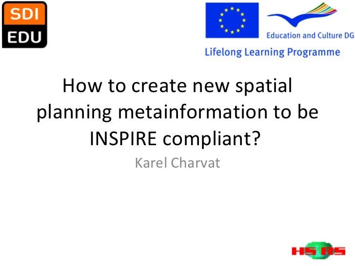 How to create new spatial planning metainformation to be INSPIRE compliant?  Karel Charvat