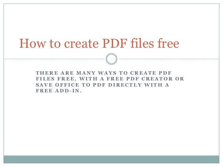 There are many ways to create PDF files free, with a free PDF creator or save Office to PDF directly with a free add-in.<b...