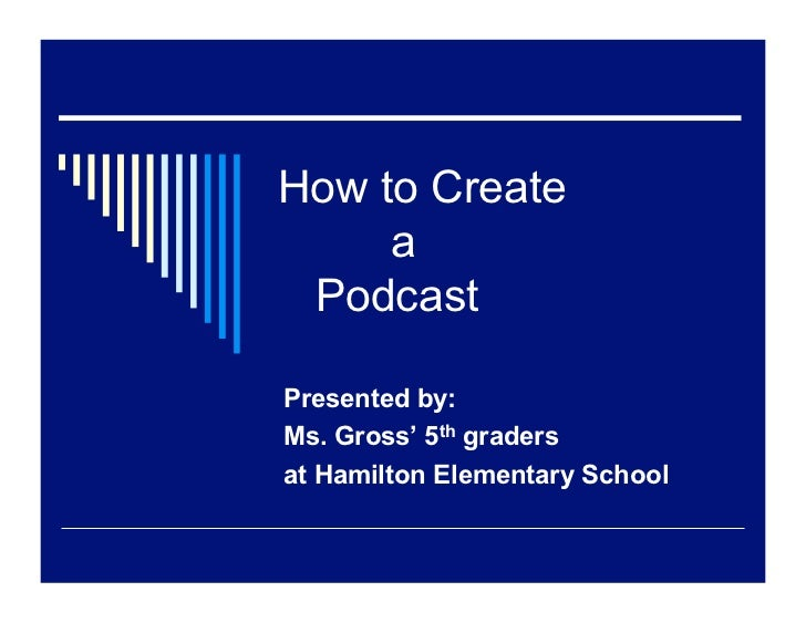 How to Create     a PodcastPresented by:Ms. Gross' 5th gradersat Hamilton Elementary School