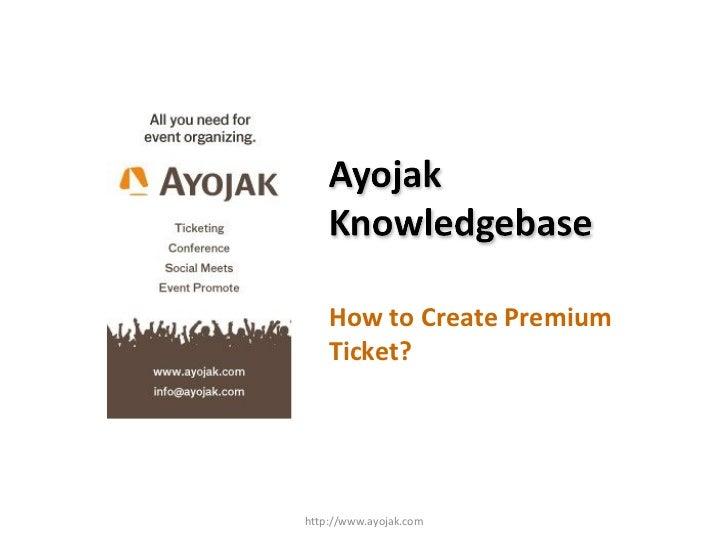 How to Create Premium Ticket? http://www.ayojak.com