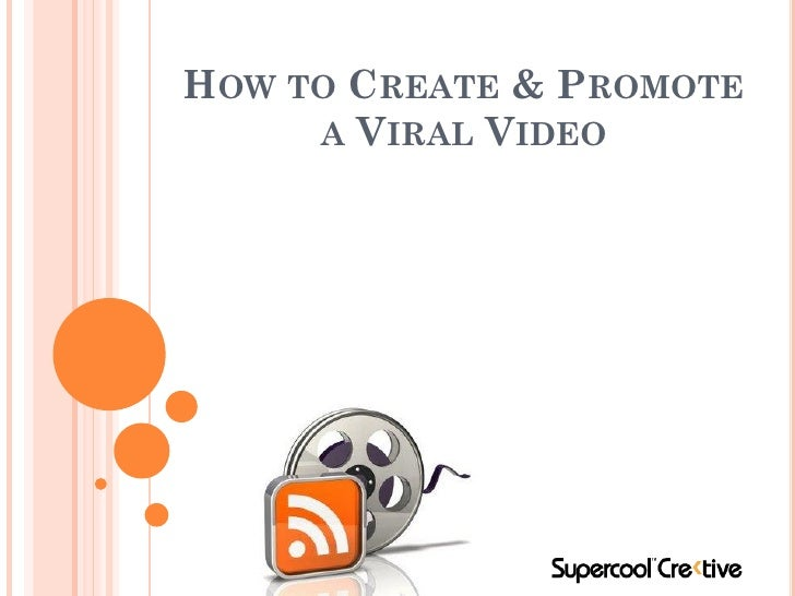 HOW TO CREATE & PROMOTE      A VIRAL VIDEO