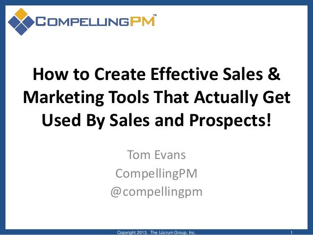 How to Create Effective Sales & Marketing Tools That Actually Get Used By Sales and Prospects! Tom Evans CompellingPM @com...