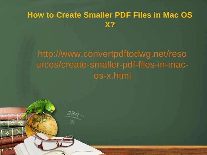 How to Create Smaller PDF Files in Mac OS                   X?  http://www.convertpdftodwg.net/reso  urces/create-smaller-...