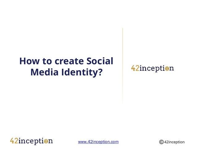 How to create Social  Media Identity?            www.42inception.com