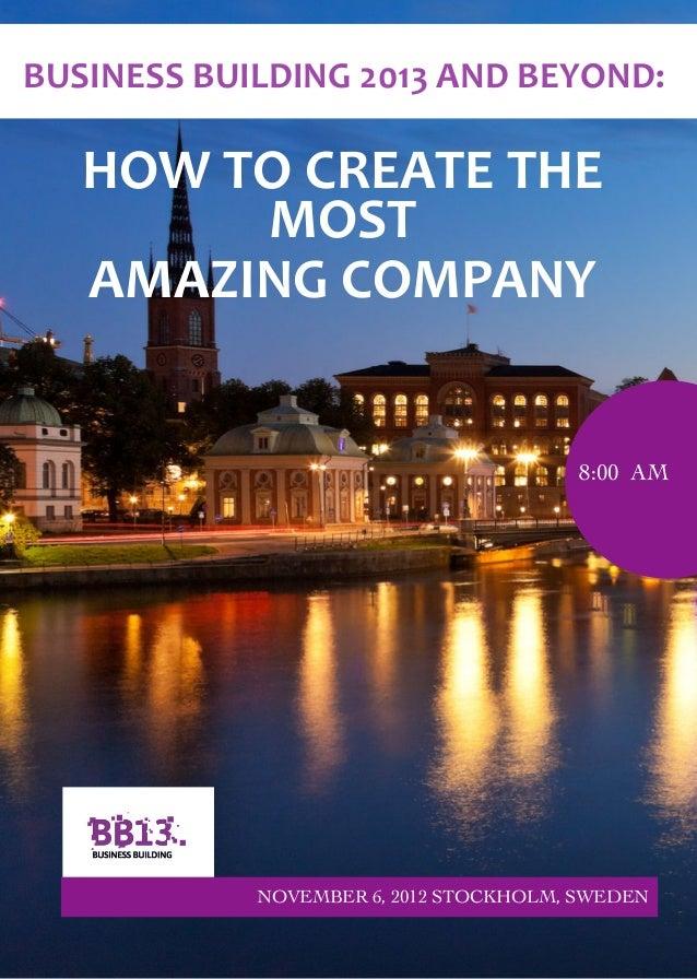 BUSINESS	  BUILDING	  2013	  AND	  BEYOND:	      HOW	  TO	  CREATE	  THE	              MOST	      AMAZING	  COMPANY       ...