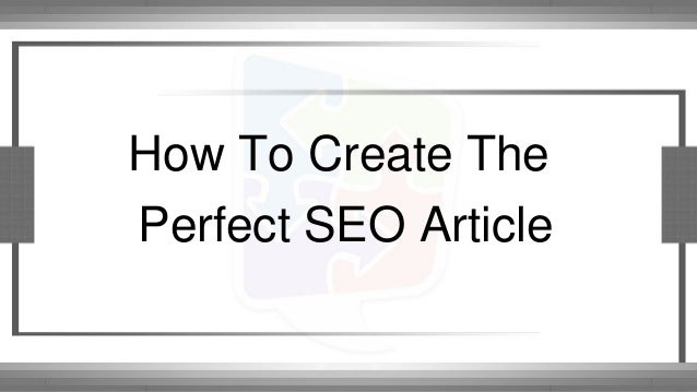 How To Create The Perfect SEO Article