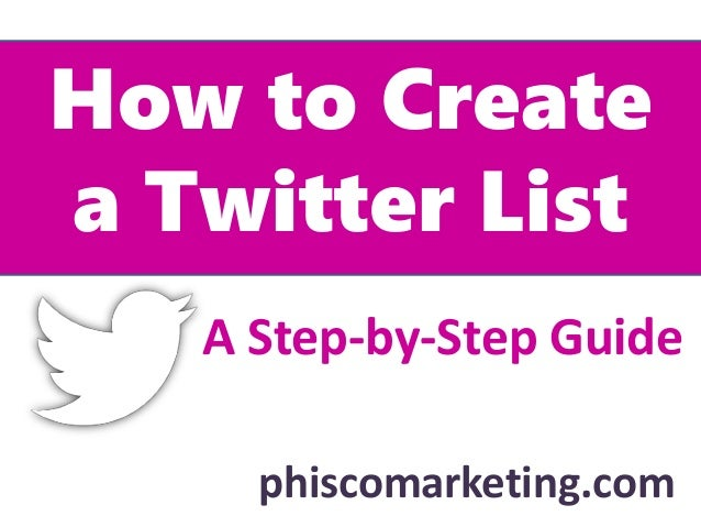 How to Create a Twitter List phiscomarketing.com A Step-by-Step Guide
