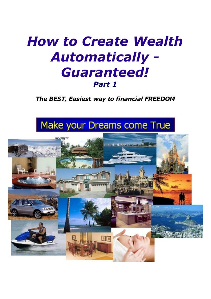 How to Create Wealth  Automatically -   Guaranteed!                  Part 1 The BEST, Easiest way to financial FREEDOM