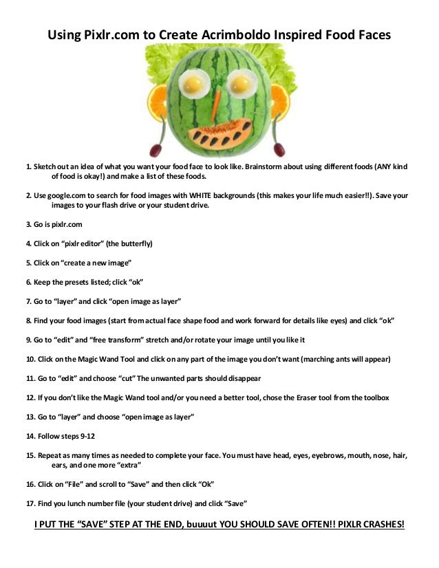 Using Pixlr.com to Create Acrimboldo Inspired Food Faces 1. Sketch out an idea of what you want your food face to look lik...