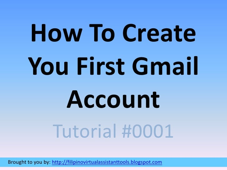 How To Create You First Gmail Account<br />Tutorial #0001<br />