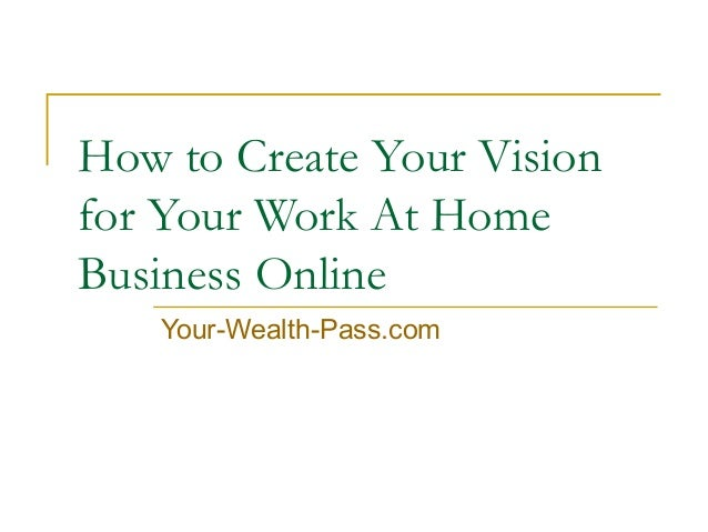 How To Create Your Vision For Your Work At Home Business Online