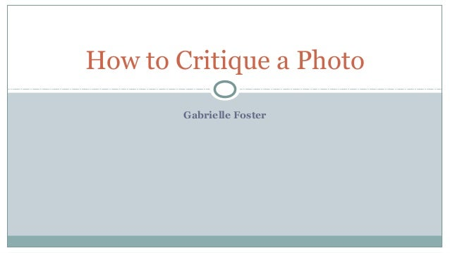 How to Critique a Photo Gabrielle Foster