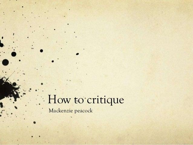 How to critiqueMackenzie peacock