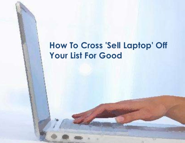 How to cross 'sell laptop' off your list for good