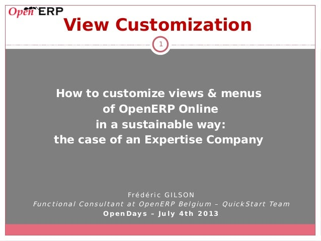 1 View Customization How to customize views & menus of OpenERP Online in a sustainable way: the case of an Expertise Compa...