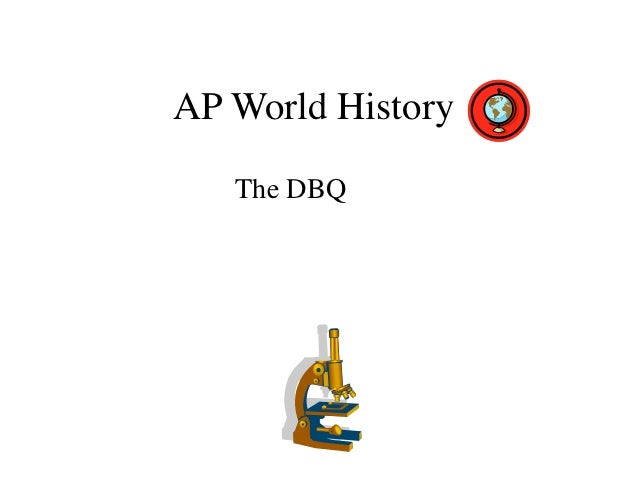 ap world history dbq essay 2006 The ap exam consists of 3 free response questions (frq) a document based question (dbq) b continuity & change over time (ccot) c comparative ( comp).